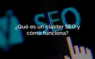 ¿Qué es un cluster SEO y cómo puede potenciar nuestros contenidos?