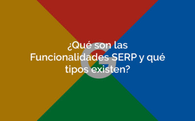 ¿Qué son las funcionalidades SERP y qué tipos existen?