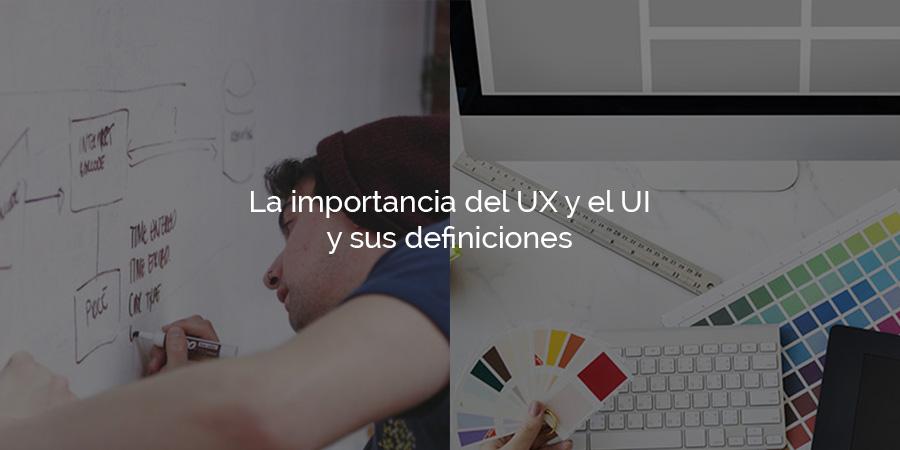 La importancia del UX y el UI y sus definiciones